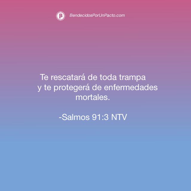 salmo 91:3 Te rescatará de toda trampa y te protegerá de enfermedades mortales.